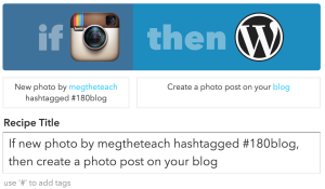 If new photo by megtheteach hashtagged #180blog, then create a photo post on your blog